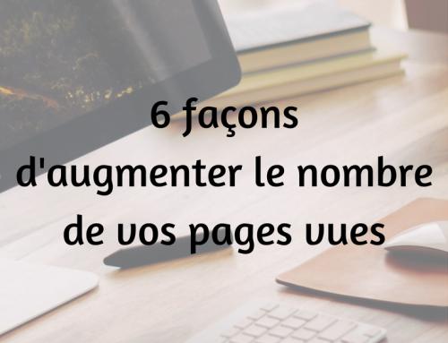 6 façons d'augmenter le nombre de vos pages vues