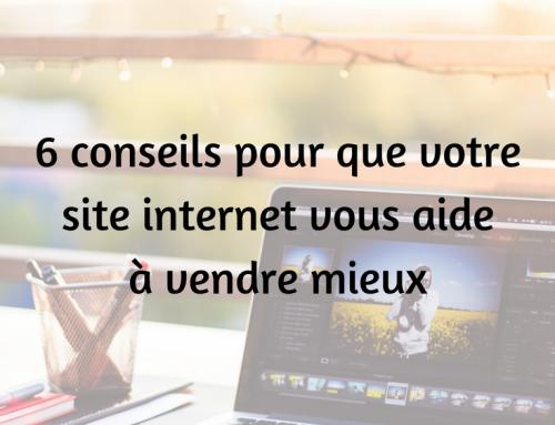6 conseils pour que votre site internet vous aide à vendre mieux
