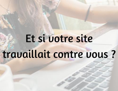 Et si votre site internet travaillait contre vous ?
