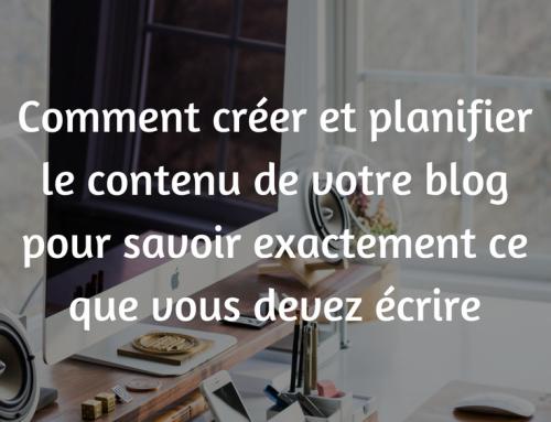 Comment créer et planifier le contenu de votre blog pour savoir exactement ce que vous devez écrire