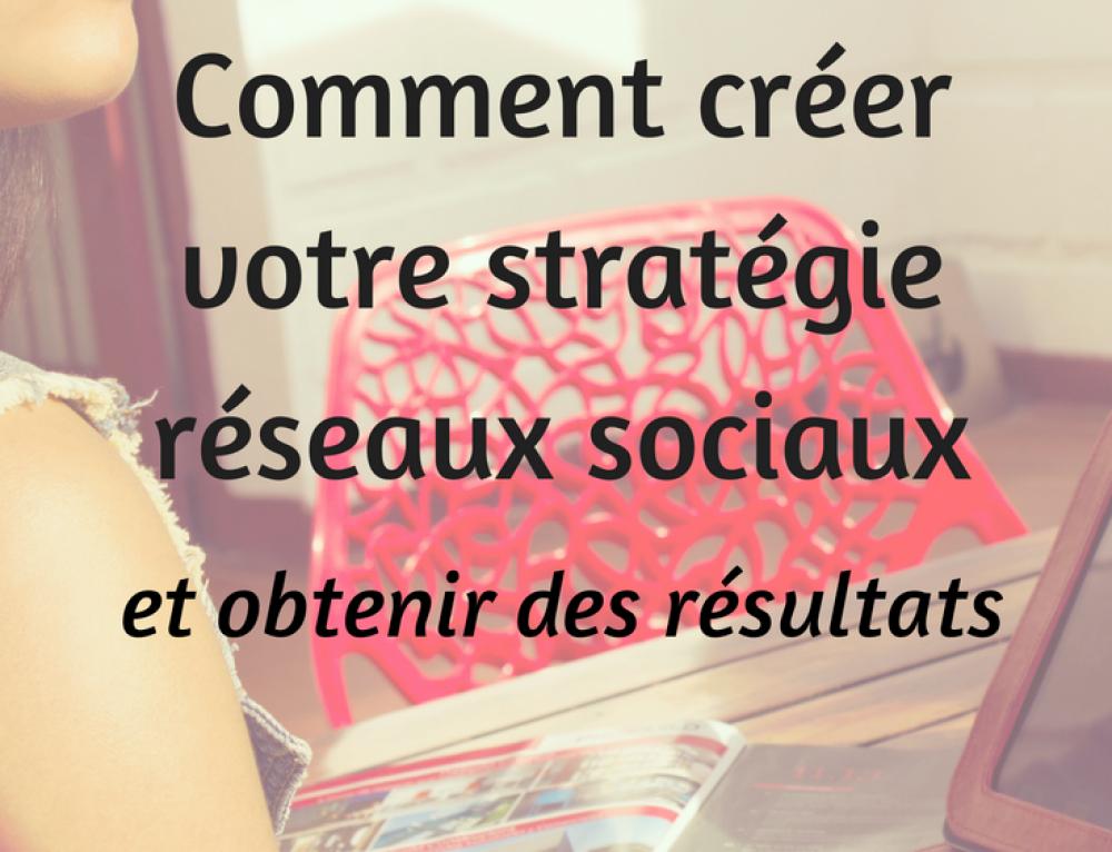 Comment créer une stratégie réseaux sociaux efficace