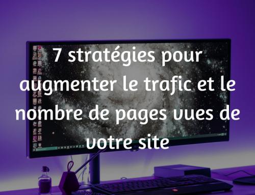 7 stratégies pour augmenter le trafic de votre site et le nombre de pages vues