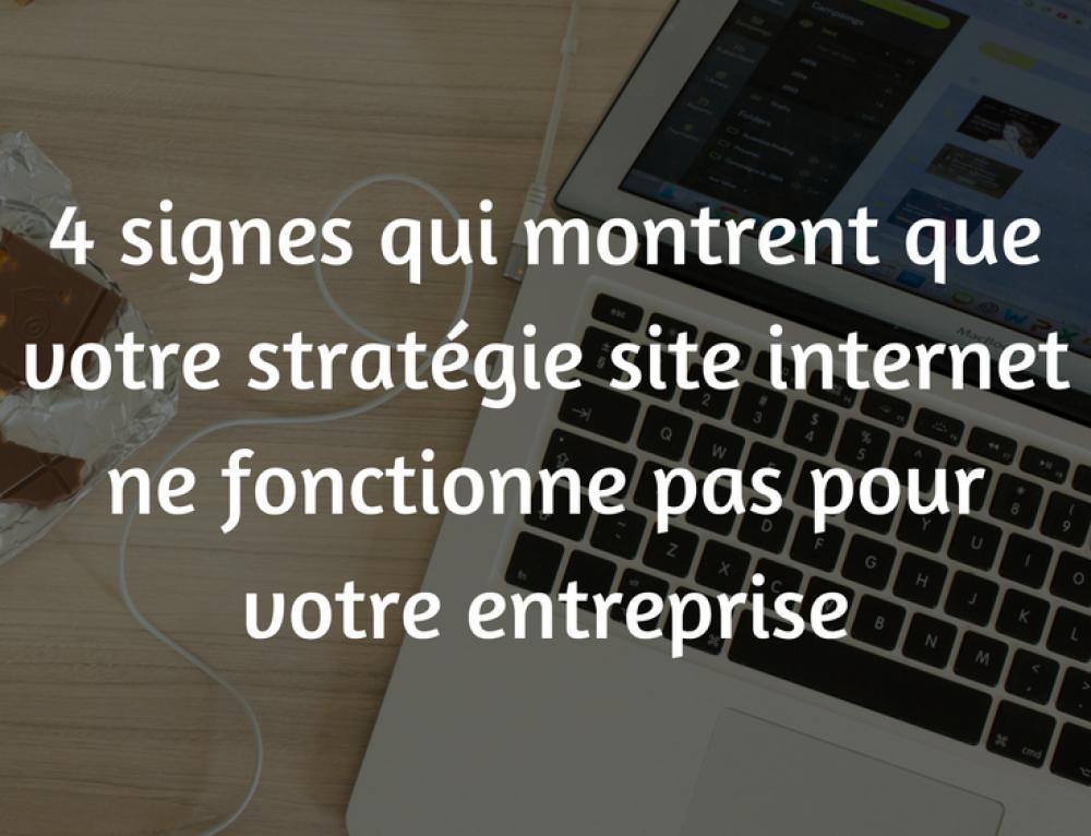 4 signes qui montrent que votre stratégie site internet ne fonctionne pas pour votre entreprise