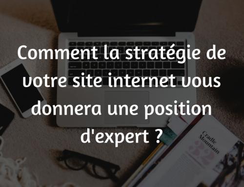 Comment la stratégie de votre site internet vous donnera une position d'expert ?