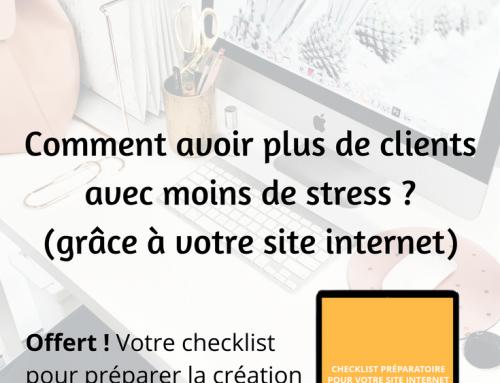 Comment avoir plus de clients avec moins de stress ? (grâce à votre site internet)
