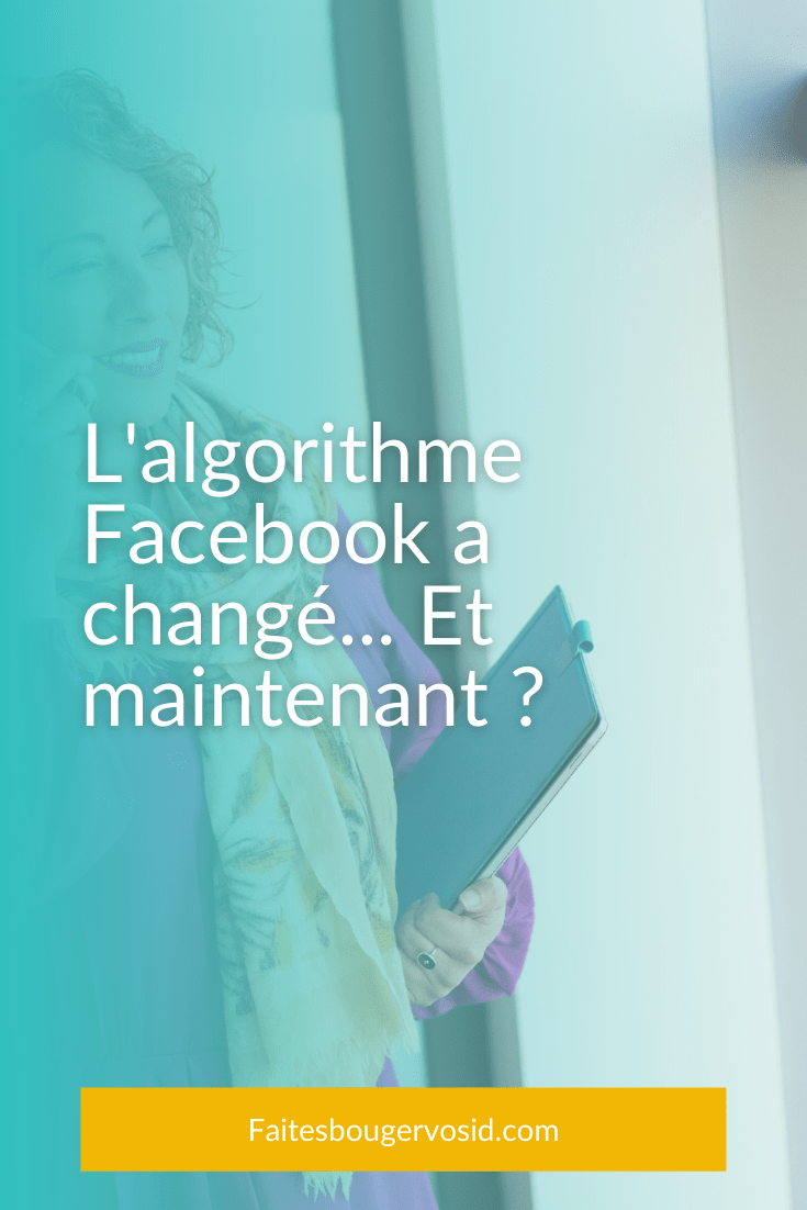 Souvenez-vous, ce n'est pas la première fois que l'on entend des discours alarmistes les changements de l'algorithme Facebook. Voici quoi faire.