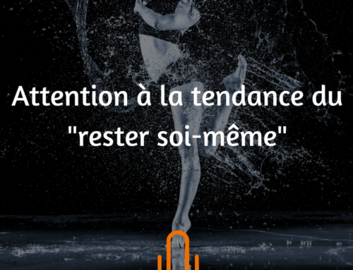 Attention à la tendance du « rester soi-même »