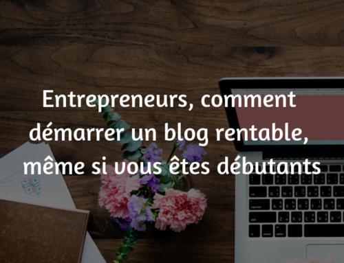 Entrepreneurs, comment démarrer votre blog ?