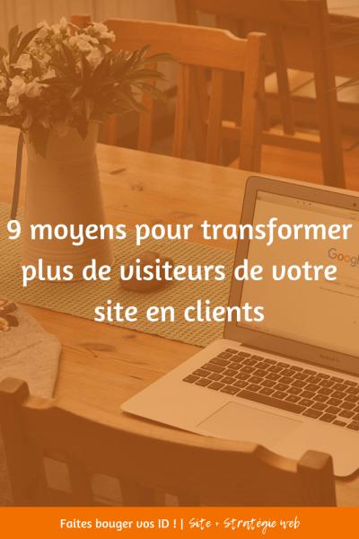9 moyens pour transformer plus de visiteurs de votre site en clients