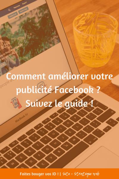 Comment améliorer votre publicité Facebook ? Suivez le guide !