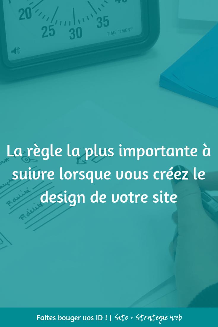 La règle la plus importante à suivre lorsque vous créez le design de votre site