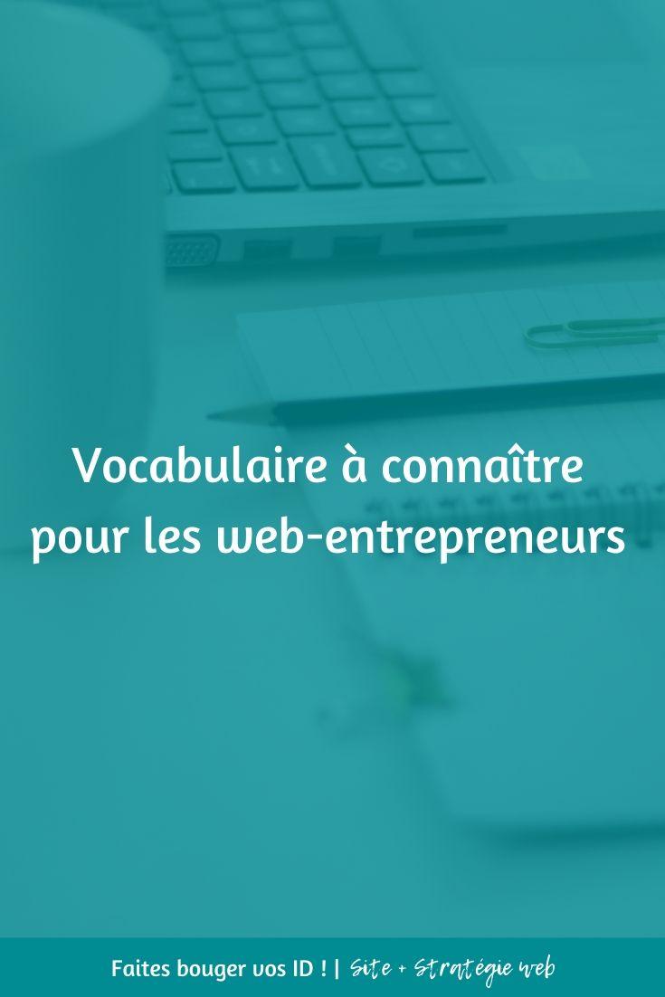 Découvrez le vocabulaire que vous devez absolument connaître si vous décidez de devenir web-entrepreneur. Ne soyez plus perdu avec tout ce jargon.