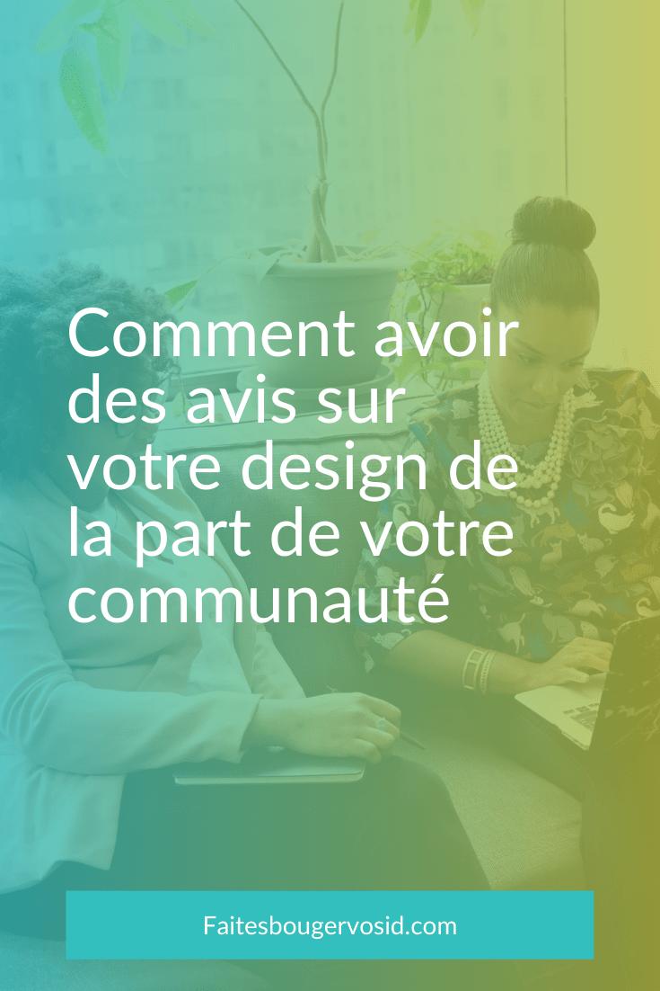 Si vous souhaitez avoir des avis sur votre design, il faut les demander à votre client idéal UNIQUEMENT et poser les bonnes questions.