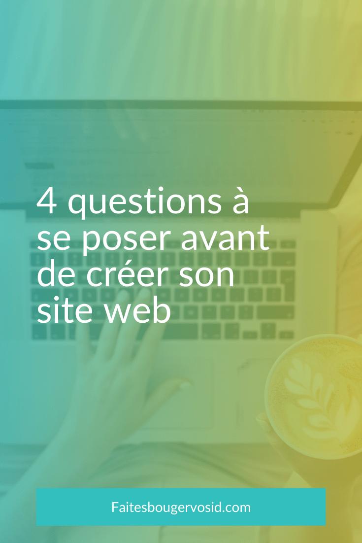 Quatre questions à se poser avant de créer son site web pour gagner du temps et mettre en place des bases solides. Ne faites rien avant d' y avoir répondu.