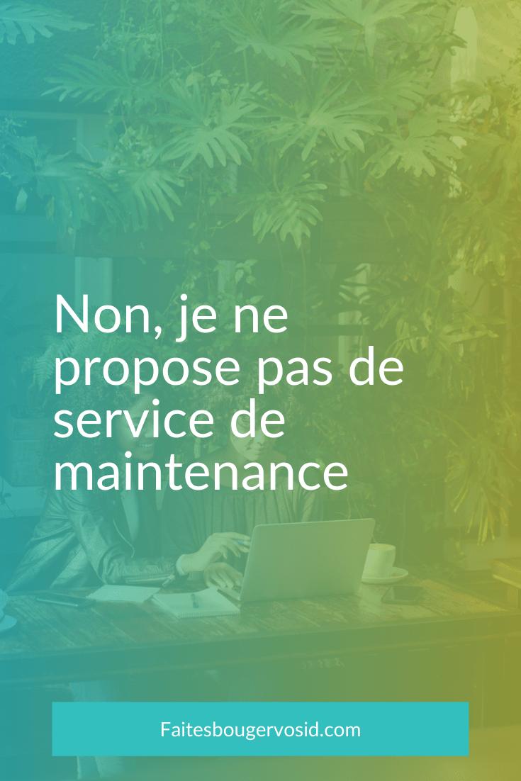 Pourquoi est-ce que je ne propose pas de service de maintenance mensuelle.
